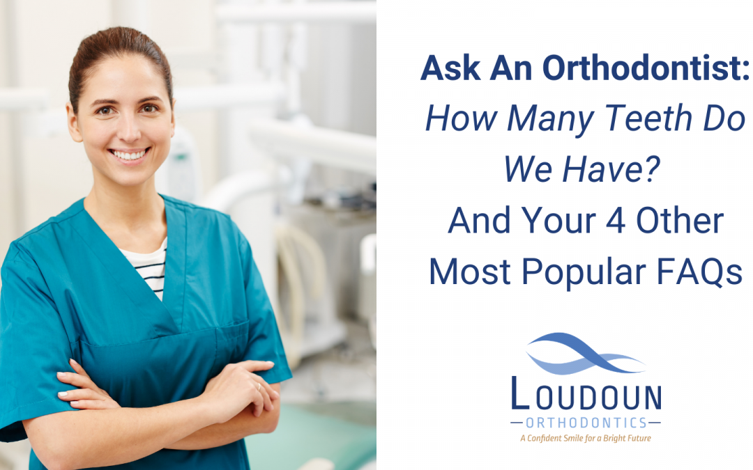 Ask An Orthodontist: How Many Teeth Do We Have? And Your 4 Other Most Popular FAQs