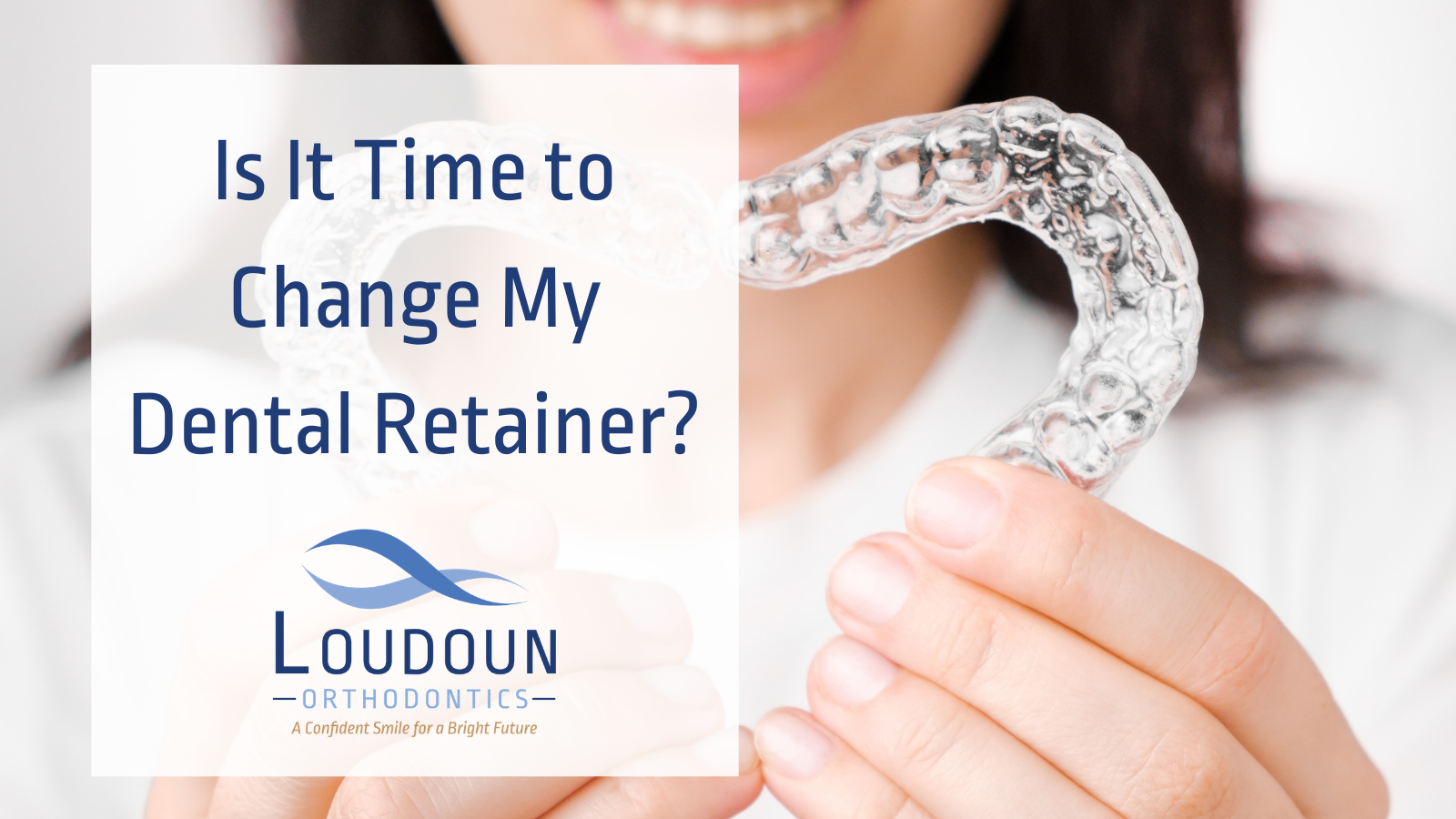 Is It Time to Change My Dental Retainer